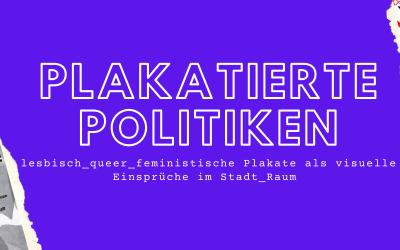 Lesbisch_queer_feministische Plakate als visuelle Einsprüche im Stadt_Raum