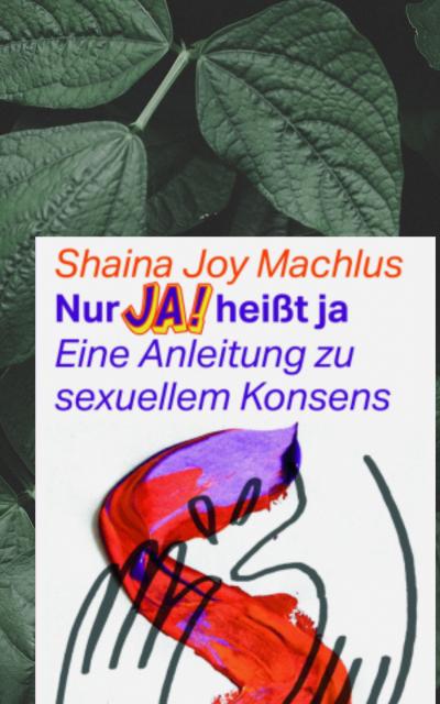 Neu bei uns in der Bibliothek: Nur JA! heißt ja – Eine Anleitung zu sexuellem Konsens
